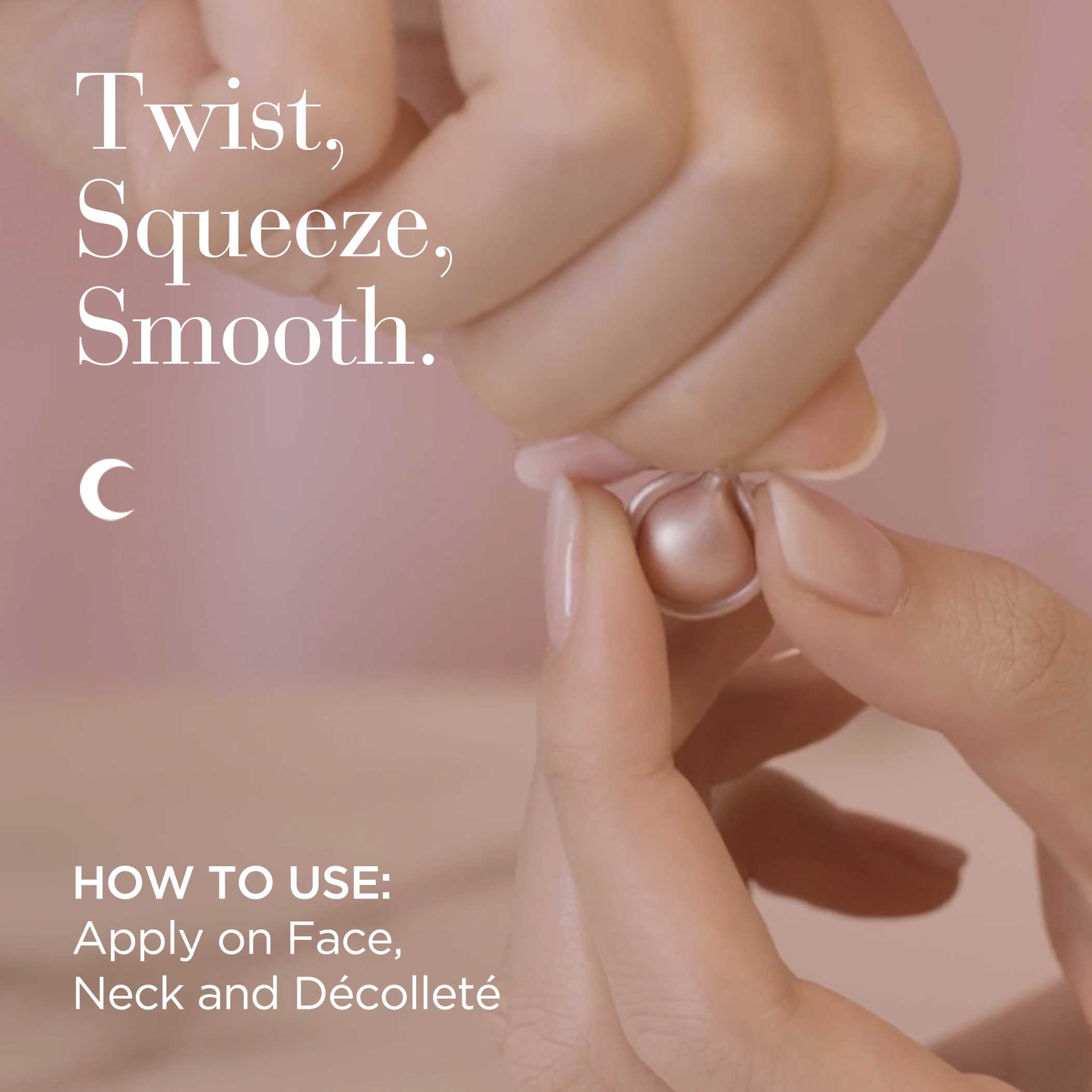 Twist, Squeeze, Smooth at night. Apply on face, neck and decollete.
